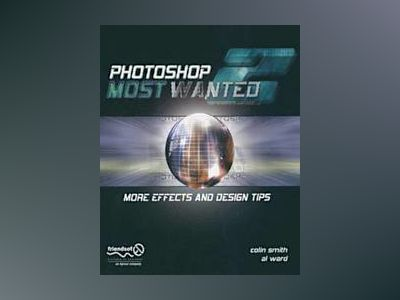Photoshop Most Wanted 2: More Effects and Design Tips av Colin Smith