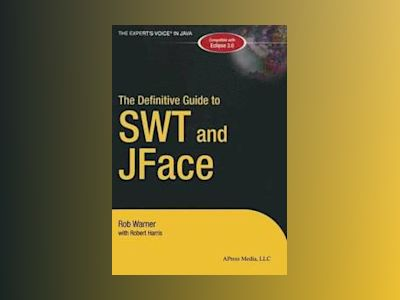 The Definitive Guide to SWT and JFace av Robert Harris