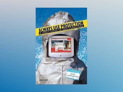 Always Use Protection: A Teen's Guide to Safe Computing av Daniel Appleman