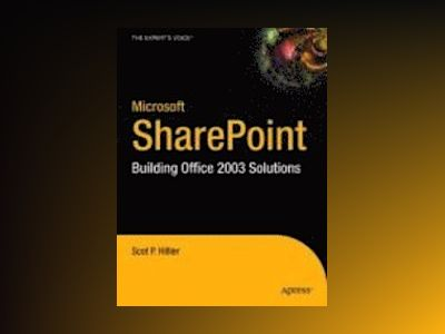 Microsoft SharePoint: Building Office 2003 Solutions av Scot P. Hillier