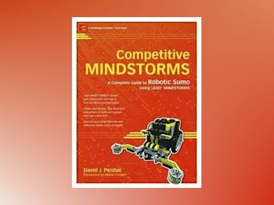 Competitive MINDSTORMS: A Complete Guide to Robotic Sumo using LEGO MINDSTO av David J. Perdue