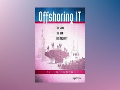 Offshoring IT: The Good, the Bad, and the Ugly av Bill Blunden