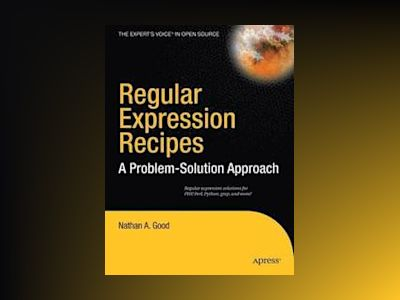 Regular Expression Recipes: A Problem-Solution Approach av Nathan A. Good