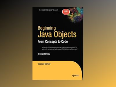 Beginning Java Objects: From Concepts to Code, Second Edition av Jacquie Barker