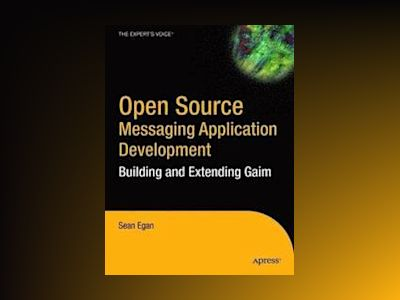 Open Source Messaging Application Development: Building and Extending Gaim av Sean Egan