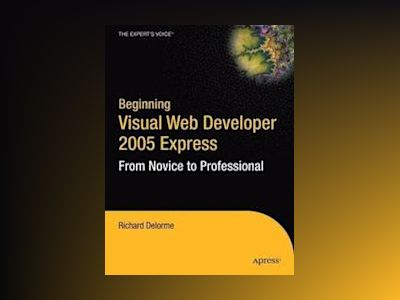 Beginning Visual Web Developer 2005 Express: From Novice to Professional av Delorme