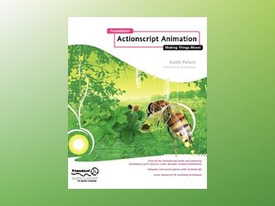 Foundation ActionScript Animation: Making Things Move! av Peters
