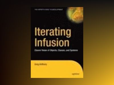 Iterating Infusion: Clearer Views of Objects, Classes, and Systems av Greg Anthony
