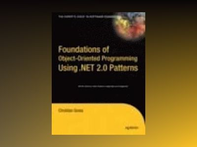Foundations of Object-Oriented Programming Using .NET 2.0 Patterns av Gross