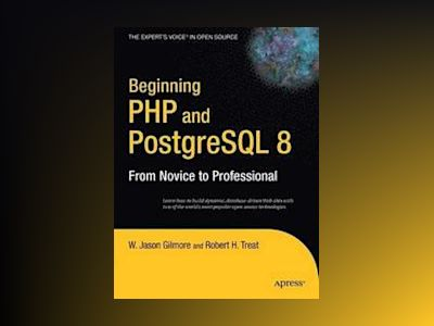 Beginning PHP and PostgreSQL 8: From Novice to Professional av W. Jason Gilmore