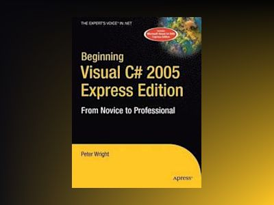 Beginning Visual C# 2005 Express Edition: From Novice to Professional av Wright