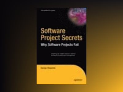 Software Project Secrets: Why Software Projects Fail av George Stepanek
