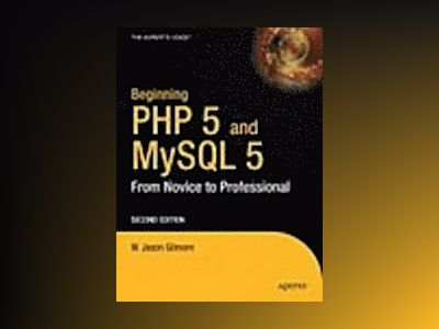 Beginning PHP and MySQL 5: From Novice to Professional, Second Edition av Gilmore