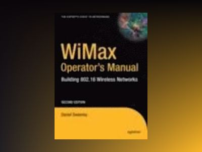 WiMax Operator's Manual: Building 802.16 Wireless Networks, Second Edition av Sweeney