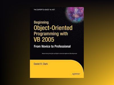 Beginning Object-Oriented Programming with VB 2005: From Novice to Professi av Clark