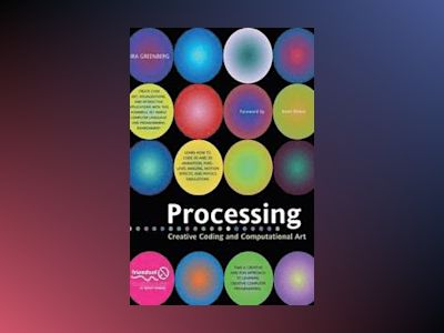 Processing: Creative Coding and Computational Art av Ira Greenberg