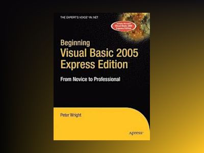 Beginning Visual Basic 2005 Express Edition: From Novice to Professional av Wright