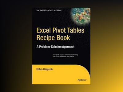 Excel Pivot Tables Recipe Book: A Problem-Solution Approach av Debra Dalgleish