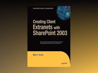 Creating Client Extranets with SharePoint 2003 av Gerow