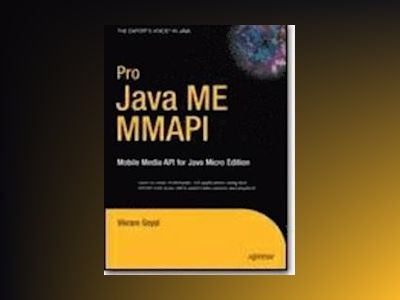 Pro Java ME MMAPI: Mobile Media API for Java Micro Edition av Goyal