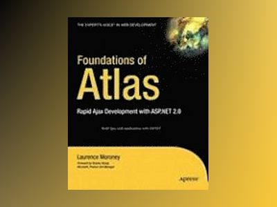 Foundations of Atlas: Rapid Ajax Development with ASP.NET 2.0 av Moroney