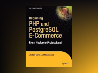 Beginning PHP and PostgreSQL E-Commerce: From Novice to Professional av Darie