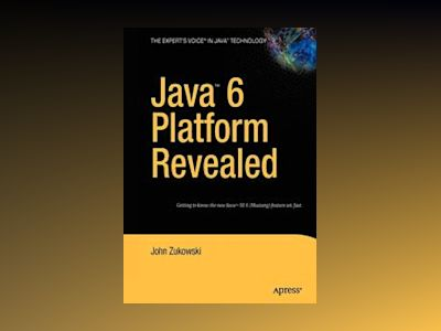 Java 6 Platform Revealed av Zukowski