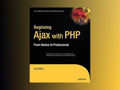 Beginning Ajax with PHP: From Novice to Professional av Babin