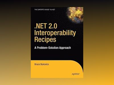 .NET 2.0 Interoperability Recipes: A Problem-Solution Approach av Bukovics