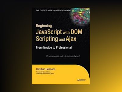 Beginning JavaScript with DOM Scripting and Ajax: From Novice to Profession av Heilmann