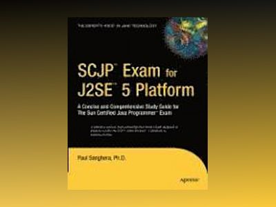 SCJP Exam for J2SE 5: A Concise and Comprehensive Study Guide for The Sun C av Sanghera