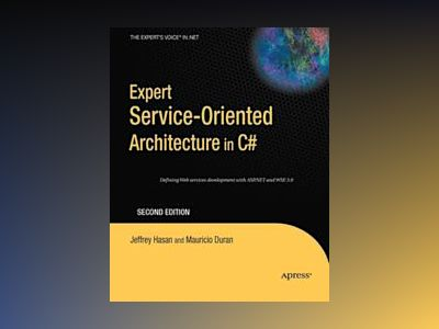 Expert Service-Oriented Architecture in C# 2005, Second Edition av Hasan