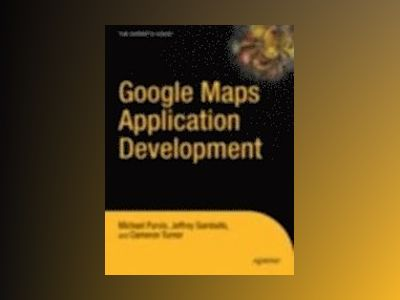 Beginning Google Maps Applications with PHP and Ajax: From Novice to Profes av Purvis