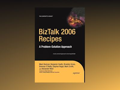 BizTalk 2006 Recipes: A Problem-Solution Approach av Beckner