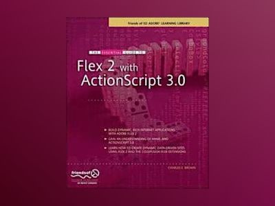 The Essential Guide to Flex 2 with ActionScript 3.0 av Paul