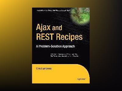 Ajax and REST Recipes: A Problem-Solution Approach av Moroney