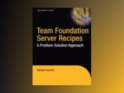 Team Foundation Server Recipes: A Problem-Solution Approach av Berlin