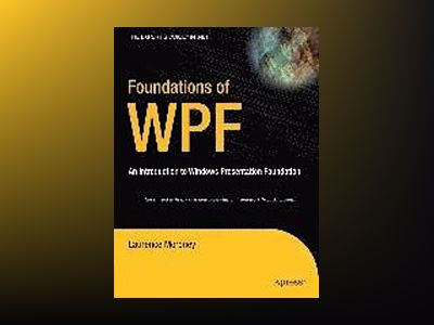 Foundations of WPF: An Introduction to Windows Presentation Foundation av Good