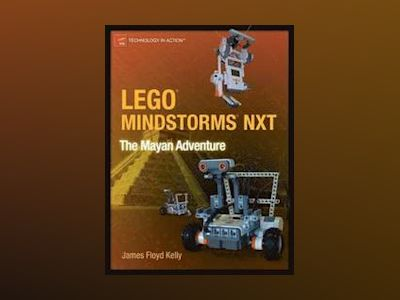LEGO MINDSTORMS NXT:The Mayan Adventure av Jim Kelly