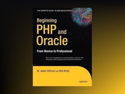 Beginning PHP and Oracle: From Novice to Professional av W. Jason Gilmore