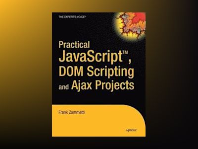 Practical JavaScript, DOM Scripting and Ajax Projects av Frank Zammetti