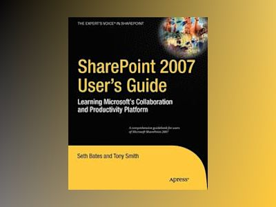 SharePoint 2007 User's Guide: Learning Microsoft's Collaboration and Produc av Seth Bates