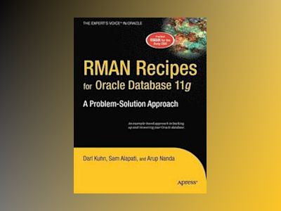 RMAN Recipes for Oracle Database 11g : A Problem-Solution Approach av Kuhn