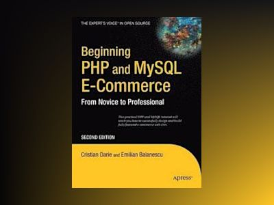 Beginning PHP and MySQL E-Commerce: From Novice to Professional, Second Edi av Darie