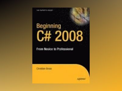 Beginning C# 2008: From Novice to Professional av Gross