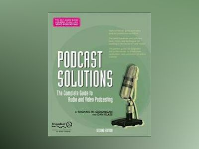 Podcast Solutions: The Complete Guide to Audio and Video Podcasting, Second av Geoghegan
