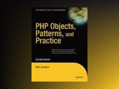 PHP Objects, Patterns, and Practice, Second Edition av Zandstra