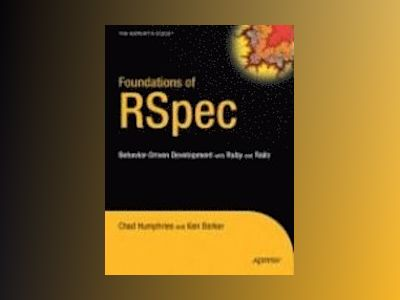 Foundations of RSpec: Behavior-Driven Development with Ruby and Rails av Humphries