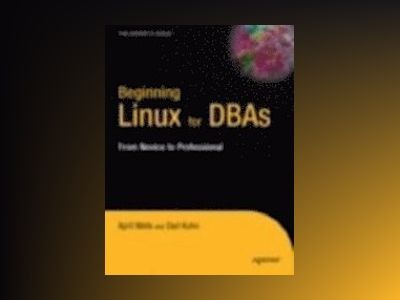 Beginning Linux for DBAs av Wells