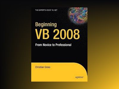 Beginning VB 2008: From Novice to Professional av Gross